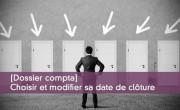 Dossier : Choisir et modifier sa date de clôture