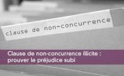 Clause de non-concurrence illicite : prouver le pr�judice subi