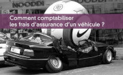 Comment comptabiliser les frais d'assurance d'un véhicule