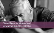 Travailleur indépendant et cumul emploi-retraite