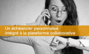 Un échéancier personnalisé intégré à la plateforme collaborative