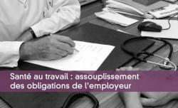 Sant� au travail : assouplissement des obligations de l'employeur