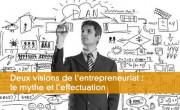 Deux visions de l'entrepreneuriat : le mythe et l'effectuation