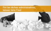 Fini les tâches administratives, laissez faire Fred