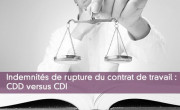 Indemnités de rupture du contrat de travail : CDD versus CDI