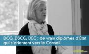 DCG, DSCG, DEC : de vrais diplômes d'État qui s'orientent vers le Conseil