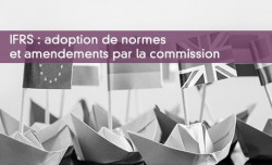 IFRS : adoption de normes et amendements par la commission
