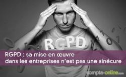 RGPD : sa mise en oeuvre dans les entreprises n'est pas une sinécure