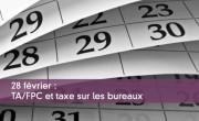 28 février : TA/FPC et taxe sur les bureaux