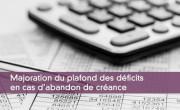 Majoration du plafond des déficits en cas d'abandon de créance
