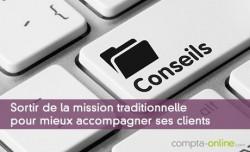 Sortir de la mission traditionnelle pour mieux accompagner ses clients