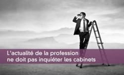 L'actualité de la profession ne doit pas inquiéter les cabinets