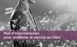 Plus d'interconnexion pour améliorer le service au client