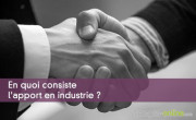 En quoi consiste l'apport en industrie ?