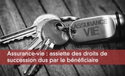 Assurance-vie: assiette des droits de succession dus par le bénéficiaire