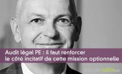 Audit légal PE : il faut renforcer le côté incitatif de cette mission optionnelle