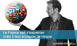 La France sait s'expatrier mais il faut accepter le risque