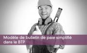 Modèle de bulletin de paie simplifié dans le BTP