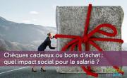Chèques cadeaux ou bons d'achat : quel impact social pour le salarié ?
