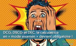 DCG, DSCG et DEC, la calculatrice en « mode examen » devient obligatoire !