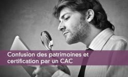 Confusion des patrimoines et certification par un CAC