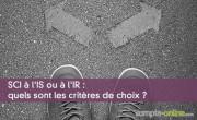 SCI à l'IS ou à l'IR : quels sont les critères de choix ?