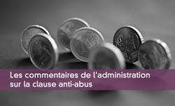 Les commentaires de l'administration sur la clause anti-abus