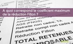 A quoi correspond le coefficient maximum de la réduction Fillon ?