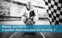 Réussir son DSCG : à quelles dispenses peut-on renoncer ?