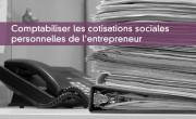 Comptabiliser les cotisations sociales personnelles de l'entrepreneur