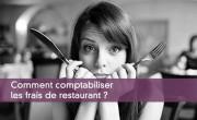 Comment comptabiliser les frais de restaurant ?