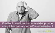 Quelles frustrations fondamentales pour le comptable par rapport à l'automatisation ?