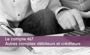 Compte 467 : autres comptes débiteurs et créditeurs