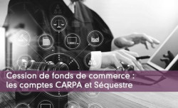 Cession de fonds de commerce : les comptes CARPA et Séquestre