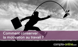 Comment conserver la motivation au travail ?