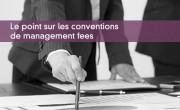 Le point sur les conventions de management fees