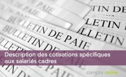 Description des cotisations spécifiques aux salariés cadres