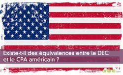 Existe-t-il des équivalences entre le DEC et le CPA américain ? Comment devenir CPA aux USA ?