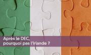 Après le DEC, pourquoi pas l'Irlande ?