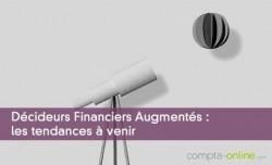 Décideurs Financiers Augmentés : les tendances à venir