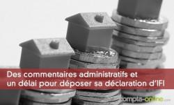 Des commentaires administratifs et un délai pour déposer sa déclaration d'IFI