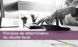 Principes de détermination du résultat fiscal