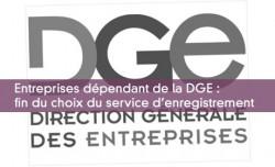 Entreprises dépendant de la DGE : fin du choix du service d'enregistrement