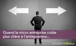 Quand la micro entreprise coûte plus cher à l'entrepreneur...