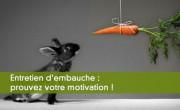 Entretien d'embauche : prouvez votre motivation !