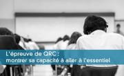 L'épreuve de QRC : montrer sa capacité à aller à l'essentiel