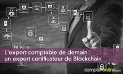 L'expert comptable de demain : un expert certificateur de Blockchain