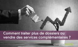 Comment traiter plus de dossiers ou vendre des services complémentaires ?