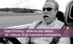 Fast Closing : réduire les délais de clôture d'un exercice comptable