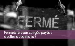 Fermeture pour congés payés : quelles obligations ?